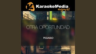Otra Oportunidad (Karaoke Version) (In The Style Of Pegasso)