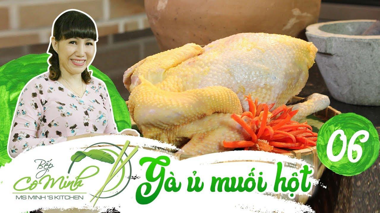 Bếp cô Minh   tập 6: hướng dẫn cách nấu gà ủ muối hột giữ trọn vẹn hương vị