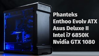 Phanteks Enthoo Evolv, Asus Deluxe II X99, Core i7 6850K, GTX 1080 Workstation/Gaming Build