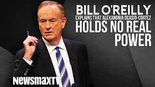 Bill O'Reilly Explains that Ocasio-Cortez Holds No Real Power