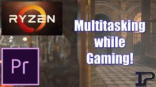 Multitasking While Gaming! (Ryzen 7 1700 Benchmarks)