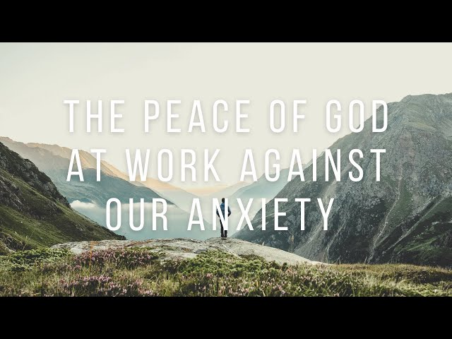 The Peace Of God At Work Against Our Anxiety - Philippians 4:5-7 (Daren Dirksen)