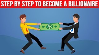 Step By Step To Become a Billionaire (SERIOUSLY)