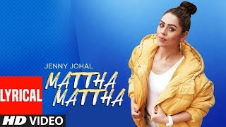 Mattha Mattha: Jenny Johal (Full Lyrical Song) Jassi X | Arjan Virk | Latest Punjabi Songs 2019