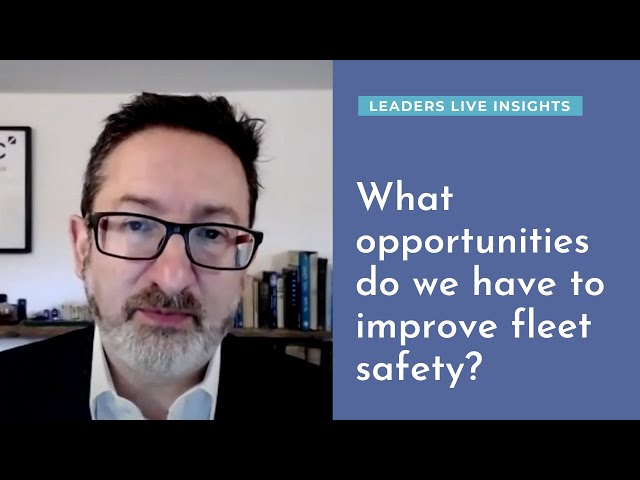 What opportunities do we have to improve fleet safety?  | Leaders LIVE Insights | Road Safety