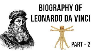 Biography of Leonardo da Vinci Part 2, Italian intellectual & painter of The Last Supper & Mona Lisa