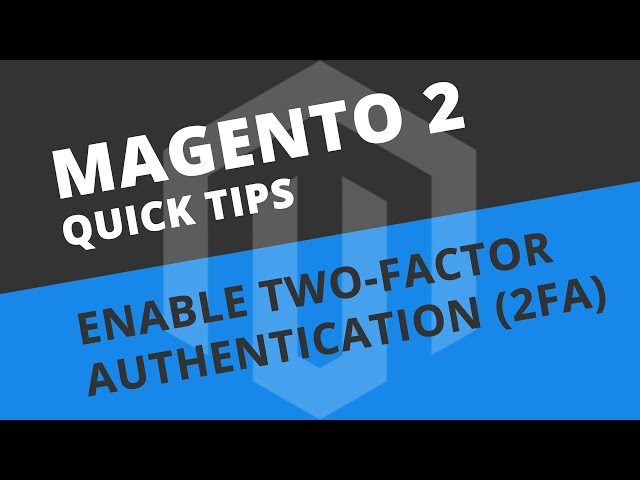 How to enable Two-Factor Authentication (2FA) - Magento 2 Tutorial