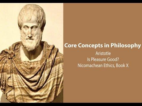 Aristotle on Whether Pleasure is The Good (Nicomachean Ethics book 10) - Philosophy Core Concepts