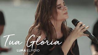Luma Elpidio | Tua Glória (Oficial)