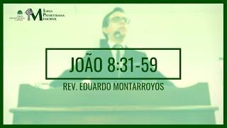 Exposição em João 8:31-59 - Rev. Eduardo Montarroyos