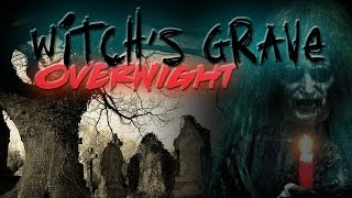 (SHE SHOWED HERSELF) HAUNTED WITCH'S GRAVE OVERNIGHT CHALLENGE! thumbnail