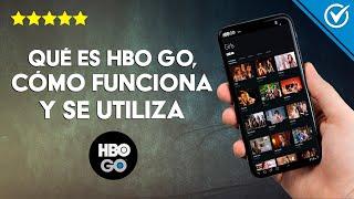 Qué es HBO GO, Cómo Funciona y se Utiliza, te Damos toda la Información