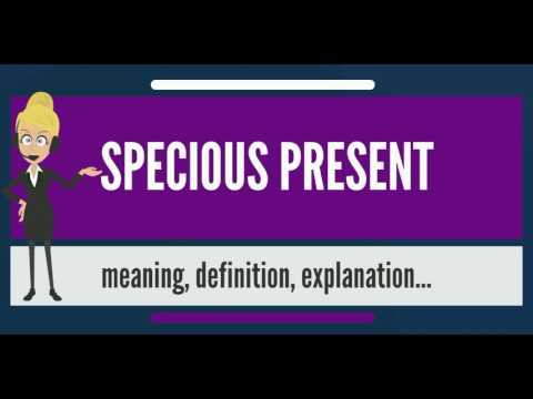 What is SPECIOUS PRESENT? What does SPECIOUS PRESENT mean? SPECIOUS PRESENT meaning & explanation