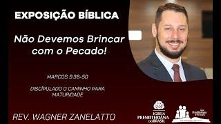 Não Devemos Brincar com o Pecado! - Marcos 9.38-50 - Rev. Wagner Zanelatto