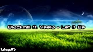 Blackmill ft. Veela - Let It Be [Lyrics|HD]
