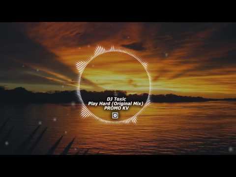 DJ Toxic - Play Hard (Original House Mix) / PROMO KV