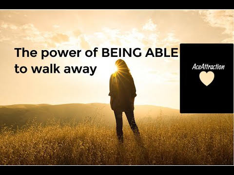 The power of BEING ABLE to walk away