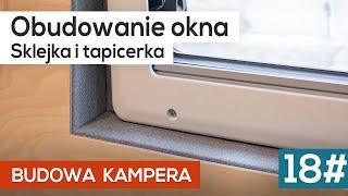 Budowa kampera 18# Obudowanie okna czyli sklejka i tapicerka