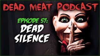 Dead Silence (Dead Meat Podcast #57)