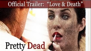 "Official PRETTY DEAD Trailer: ""Love & Death"" [HD] (2013)"