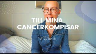 TILL MINA CANCERKOMPISAR