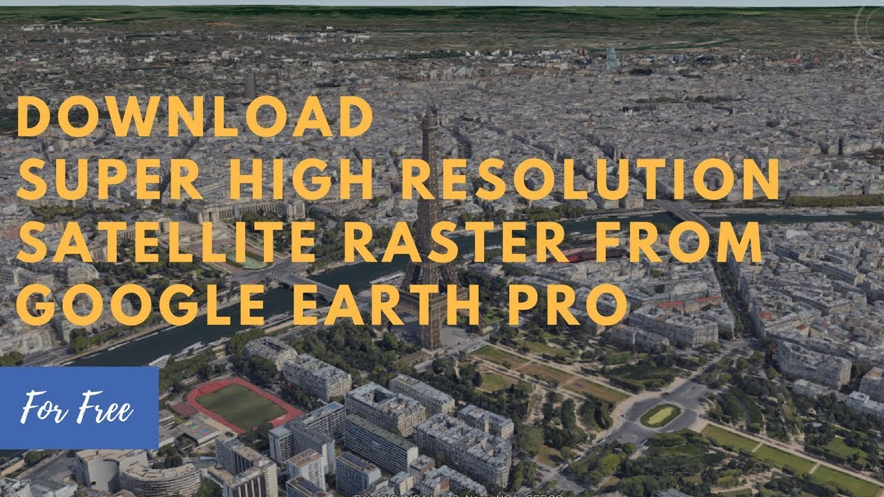 How To Download Super High Resolution Satellite Raster from Google Earth Pro