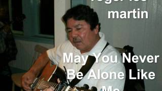 roger lee martin   ==May You Never Be Alone Like Me
