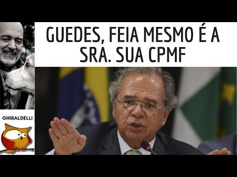 GUEDES, FEIA MESMO É A SRA. SUA CPMF