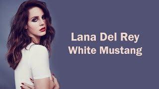 Lana Del Rey - White Mustang (Lyrics)