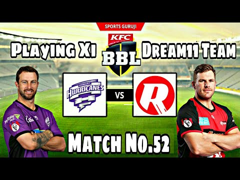 Hobart Hurricanes vs Melbourne Renegades, BBL08 Match No.52, Playing Xi, Dream11 and Fantain Team