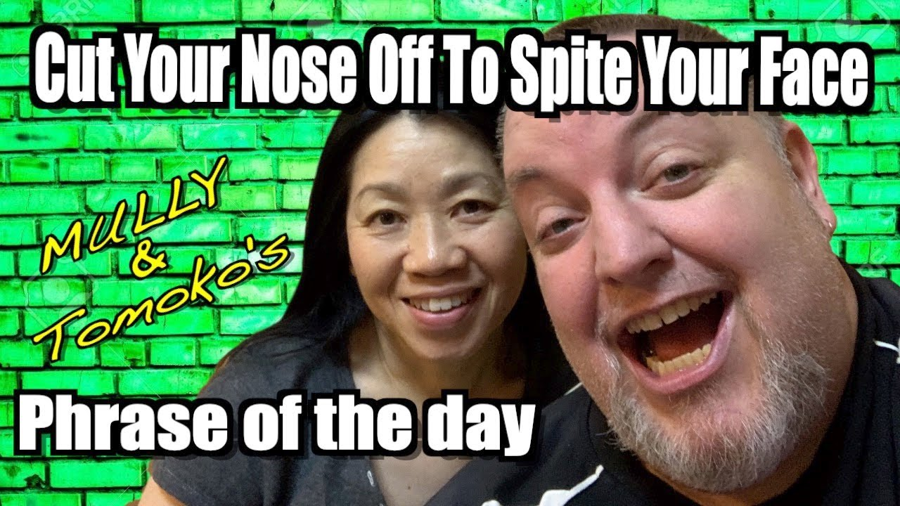 Phrase of the Day: Cut Your Nose Off To Spite Your Face ...