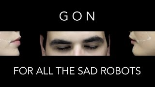 For All The Sad Robots - G O N