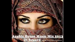 Arabic House Mix 2013 ( Dj Regard Mix)