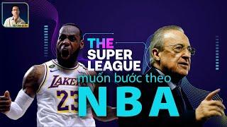 TẠI SAO EUROPEAN SUPER LEAGUE MUỐN BƯỚC THEO CON ĐƯỜNG CỦA NBA?