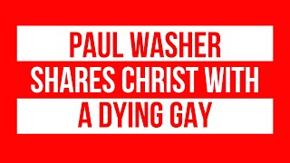 Paul Washer Sermons: Washer shares Christ with a Dying Gay (LGBT)