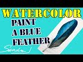 Paint a Blue Feather in Watercolor - Painting Feathers with Sandra J