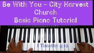 Be With You by City Harvest Church - Piano Tutorial key of G