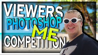 VIEWERS PHOTOSHOP ME COMPETITION! (CONTAGIOUS LAUGHTER)
