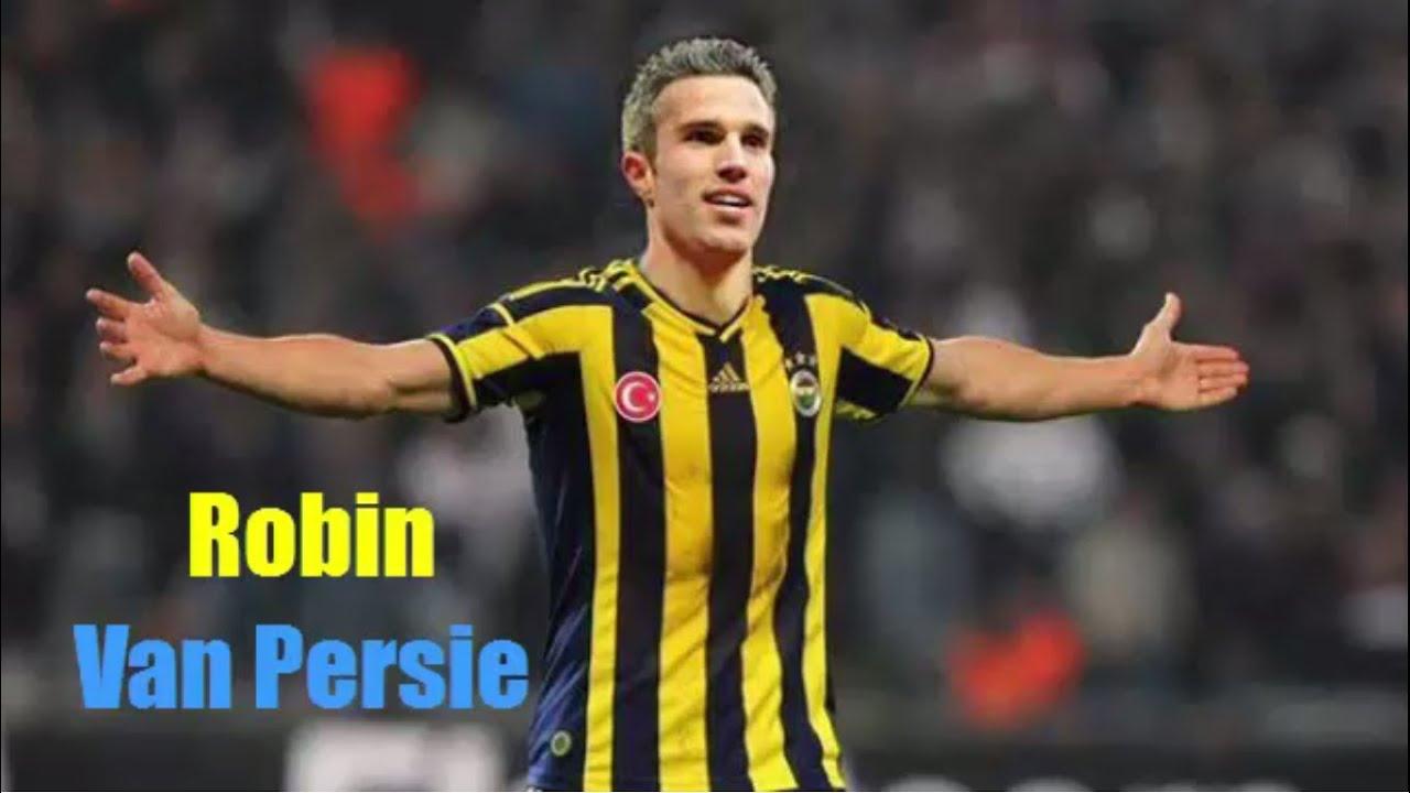 Robin Van Persie○Top 10 Goals○FC Fenerbahce