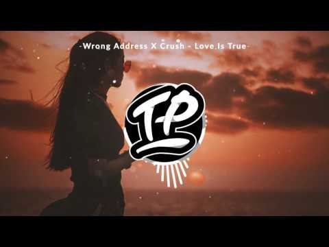 Wrong Address X Crush - Love Is True