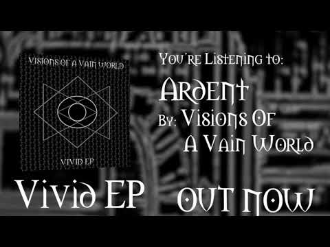 Visions of a Vain World - Ardent [Lyric Video] (Feat. Brendon Padjasek)