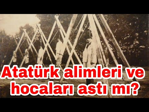 Atatürk alimleri ve hocaları astı mı?