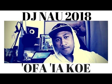 'OFA 'IA KOE - DJ NAU NEW TONGAN SONG 2018