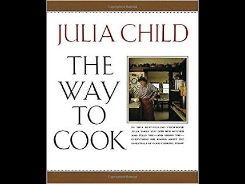 Julia Child The Way To Cook First Courses And Desserts