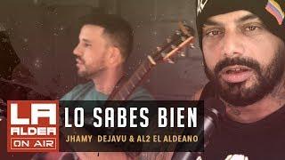 Lo Sabes Bien ( LA ALDEA ON AIR ) - Al2 El Aldeano & Jhamy Dejavu