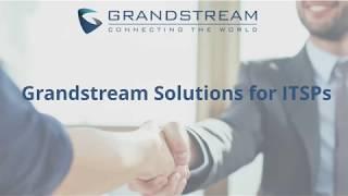 Grandstream Solutions for ITSPs