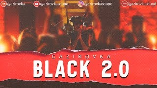 Download GAZIROVKA - Black 2.0 Mp3 and Videos