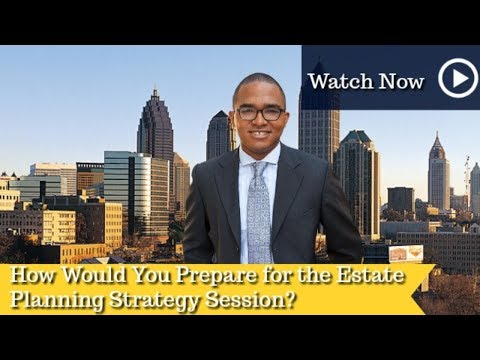 How Would You Prepare for the Estate Planning Strategy Session? | Wills | Trust | Estate planning