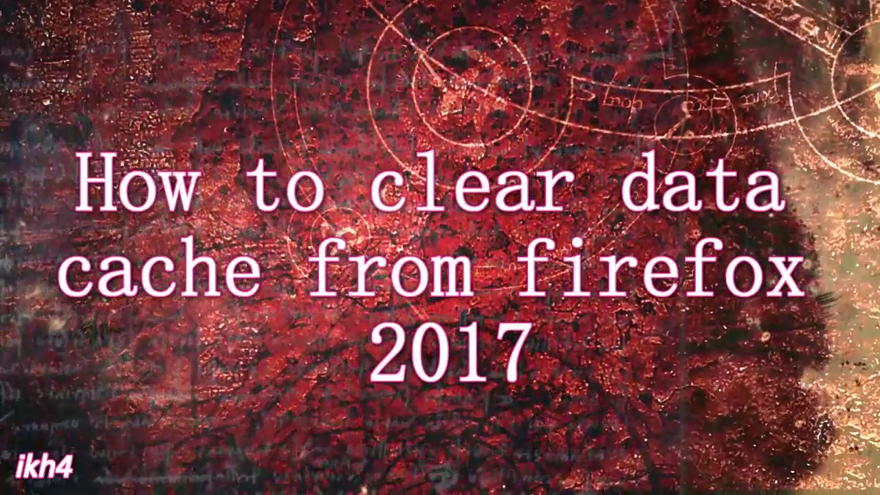 How To Clear Cache In Firefox 2017