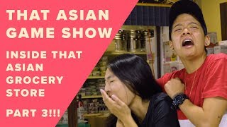 EAT Show - THAT ASIAN GAME SHOW INSIDE THAT ASIAN GROCERY STORE (Part 3)